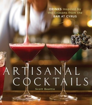 Artisanal Cocktails: Drinks Inspired by the Seasons from the Bar at Cyrus