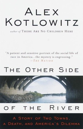 The Other Side of the River: A Story of Two Towns, a Death & America's Dilemma