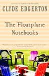 The Floatplane Notebooks by Clyde Edgerton