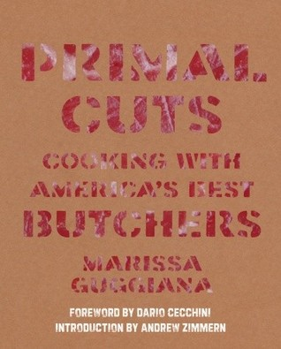 Primal Cuts: Cooking with America's Best Butchers