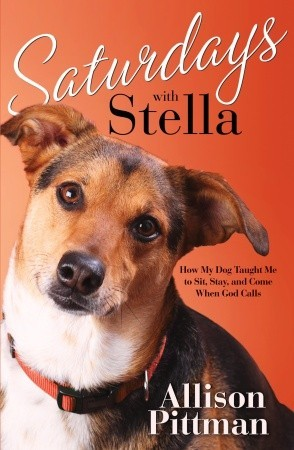 Saturdays with Stella: How My Dog Taught Me to Sit, Stay, and Come When God Calls