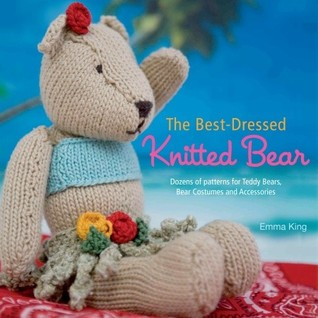 The Best-Dressed Knitted Bear by Emma King