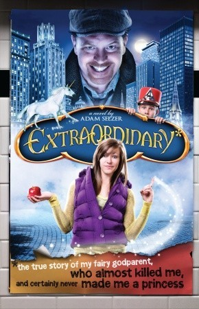 Read online Extraordinary: The True Story of My Fairygodparent, Who Almost Killed Me, and Certainly Never Made Me a Princess ePub