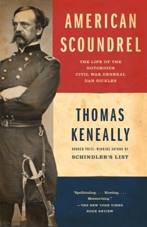 American Scoundrel: The Life of the Notorious Civil War General Dan Sickles