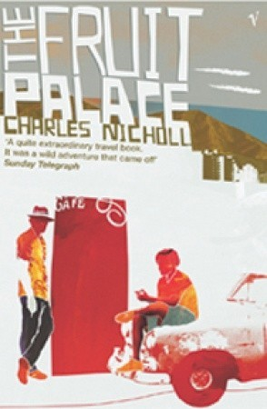 The Fruit Palace by Charles Nicholl
