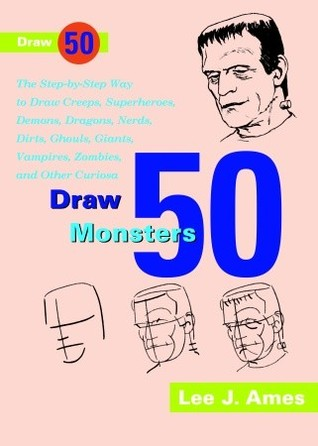 Draw 50 Famous Cartoons: The Step-by-Step Way to Draw Your Favorite Cartoon Characters Draw 50