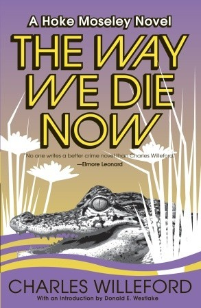 Download The Way We Die Now (Hoke Moseley #4) by Charles Willeford, Donald E. Westlake ePub