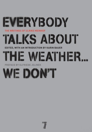 Everybody Talks About the Weather . . . We Don't by Ulrike Marie Meinhof
