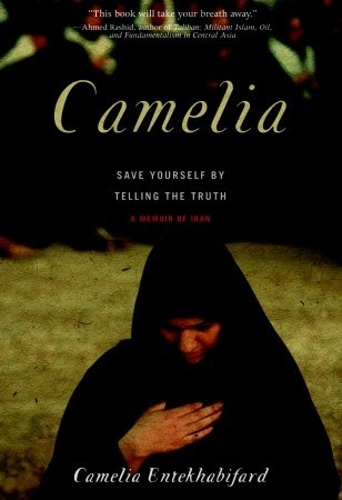 Camelia: Save Yourself  by  Telling the Truth - A Memoir of Iran by Camelia Entekhabifard