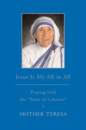 Jesus is My All in All by Mother Teresa