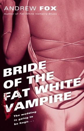 Bride of the Fat White Vampire by Andrew Fox