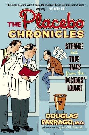 The Placebo Chronicles: Strange but True Tales from the Doctors Lounge