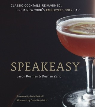 Download online Speakeasy: The Employees Only Guide to Classic Cocktails Reimagined PDF