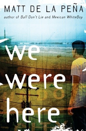 We Were Here by Matt de la Pena