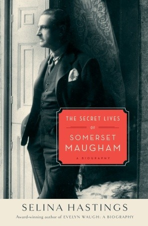 The Secret Lives of Somerset Maugham: A Biography