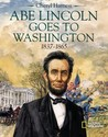 Abe Lincoln Goes to Washington 1837 - 1865