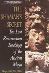 The Shaman's Secret: The Lost Resurrection Teachings Of The Ancient Maya