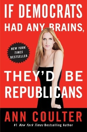 If Democrats Had Any Brains, They'd Be Republicans by Ann Coulter