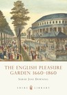 The English Pleasure Garden: 1660-1860