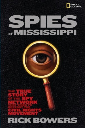 Spies of Mississippi: The True Story of the State-Run Spy Network that Tried to Destroy the Civil Rights Movement