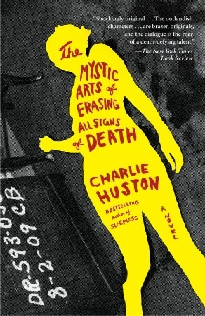 The Mystic Arts of Erasing All Signs of Death by Charlie Huston