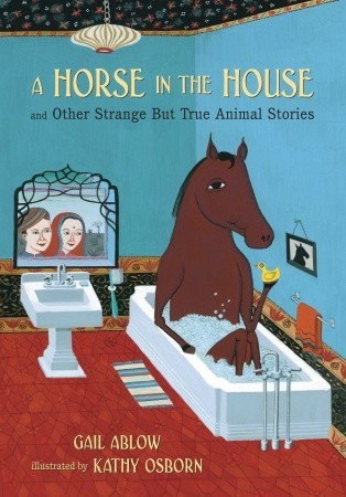A Horse in the House and Other Strange but True Animal Stories