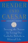 Render Unto Caesar by Charles J. Chaput