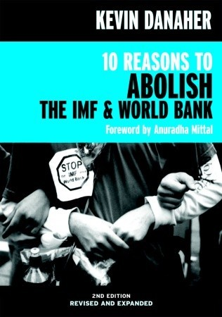 10 Reasons to Abolish the IMF & World Bank