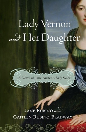 Lady Vernon and Her Daughter: A Novel of Jane Austen's Lady Susan