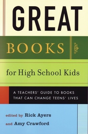 Great Books for High School Kids: A Teachers' Guide to Books That Can Change Teens' Lives