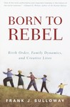 Born to Rebel: Birth Order, Family Dynamics and Creative Lives