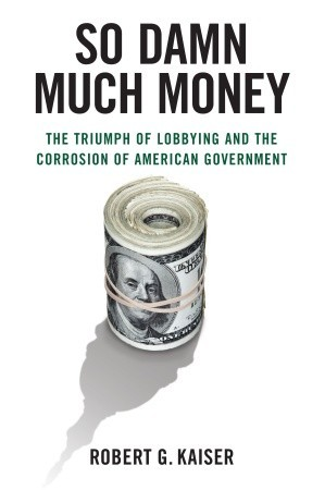 So Damn Much Money by Robert G. Kaiser