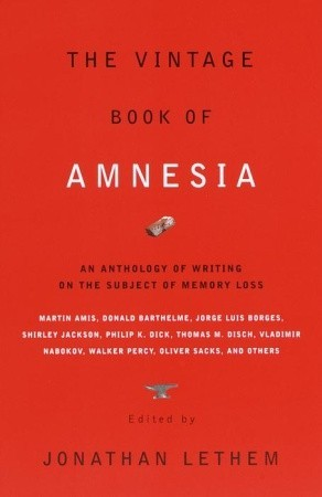The Vintage Book of Amnesia: An Anthology of Writing on the Subject of Memory Loss