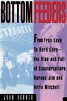 Bottom Feeders: From Free Love to Hard Core