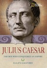 Julius Caesar: The Boy Who Conquered an Empire (National Geographic World History Biographies)