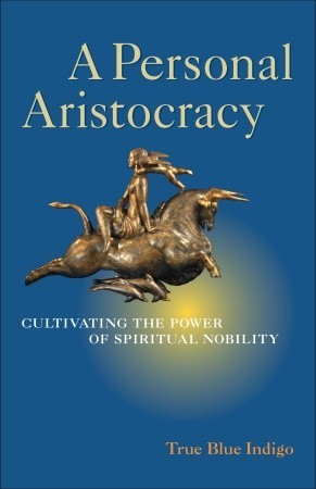 A Personal Aristocracy: Cultivating the Power of Spiritual Nobility