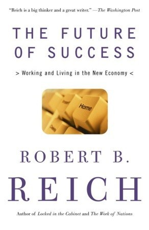 The Future of Success: Working and Living in the New Economy
