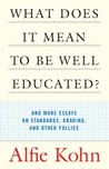 What Does It Mean to Be Well Educated?: And More Essays on Standards, Grading, and Other Follies