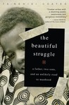 The Beautiful Struggle: A Father, Two Sons and an Unlikely Road to Manhood