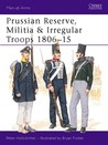 Prussian Reserve, Militia and Irregular Troops 1806-15 (Osprey Men-At-Arms Series, 192)