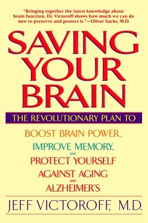 Find Saving Your Brain: The Revolutionary Plan to Boost Brain Power, Improve Memory, and Protect Yourself against Aging and Alzheimer's ePub by Jeff Victoroff