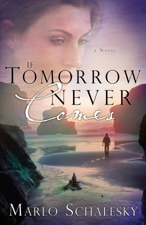 If Tomorrow Never Comes by Marlo Schalesky