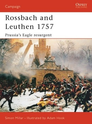 Download free Rossbach and Leuthen 1757: Prussia's Eagle Resurgent (Campaign #113) PDF by Simon Millar