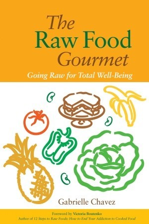 The Raw Food Gourmet: Going Raw for Total Well-Being