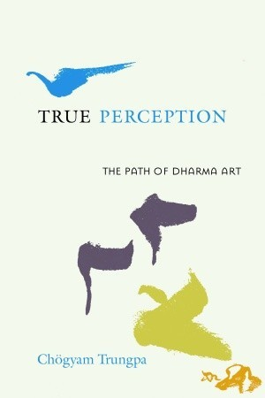 True Perception by Chögyam Trungpa