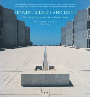 Between Silence and Light: Spirit in the Architecture of Louis I. Kahn