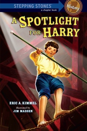 A Spotlight for Harry (A Stepping Stone Book by Eric A. Kimmel