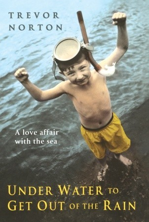 Underwater To Get Out of the Rain: A Love Affair with the Sea An Odyssey in Search of Shores