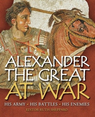 Alexander the Great at War by Ruth Sheppard