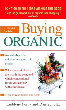 A Field Guide to Buying Organic by Luddene Perry